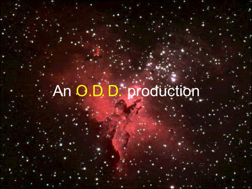 An O D D production...