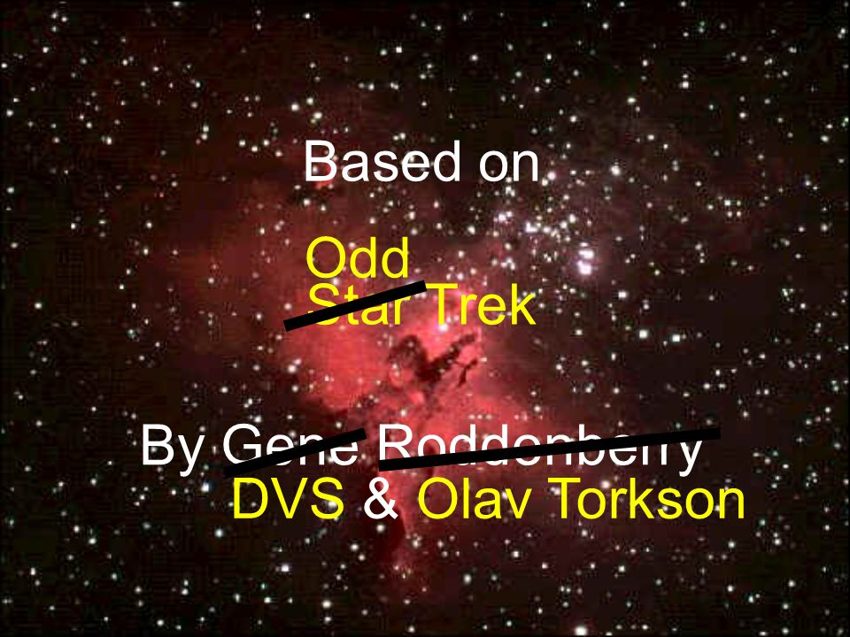 Based on Star Trek By Gene Roddenberry Odd DVS & Olav Torkson