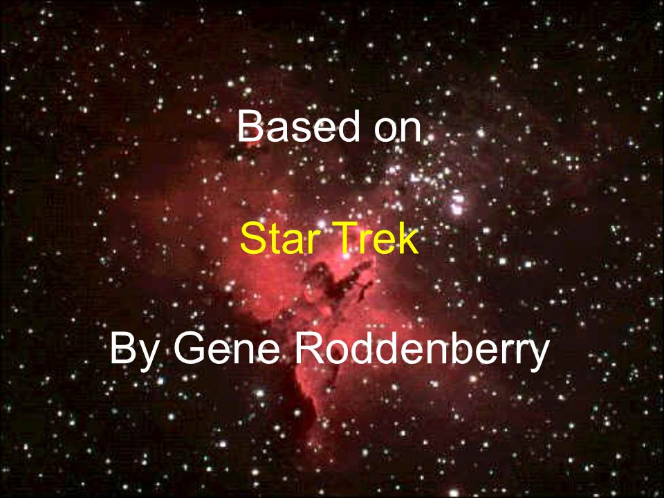 Based on Star Trek By Gene Roddenberry