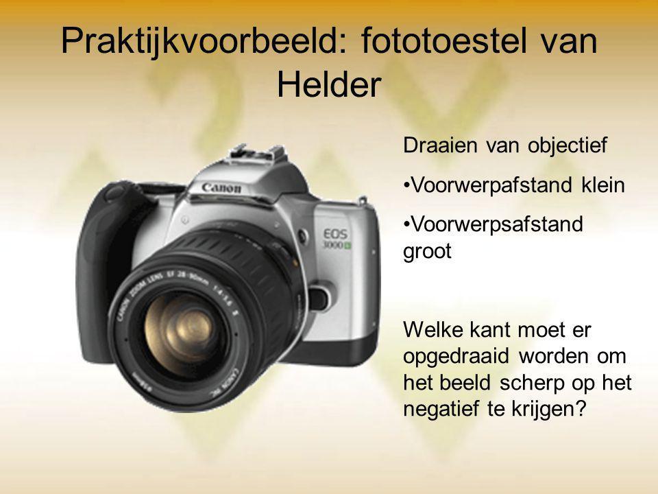 Praktijkvoorbeeld: fototoestel van Helder Draaien van objectief Voorwerpafstand klein Voorwerpsafstand groot Welke kant moet er opgedraaid worden om h