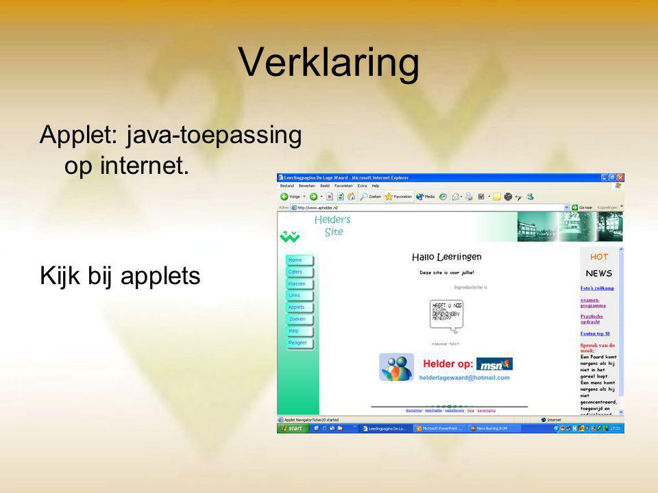 Verklaring Applet: java-toepassing op internet. Kijk bij applets