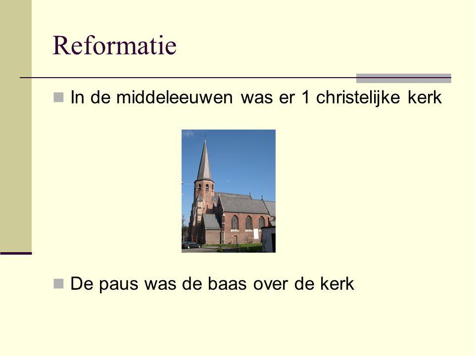 Reformatie In de middeleeuwen was er 1 christelijke kerk De paus was de baas over de kerk