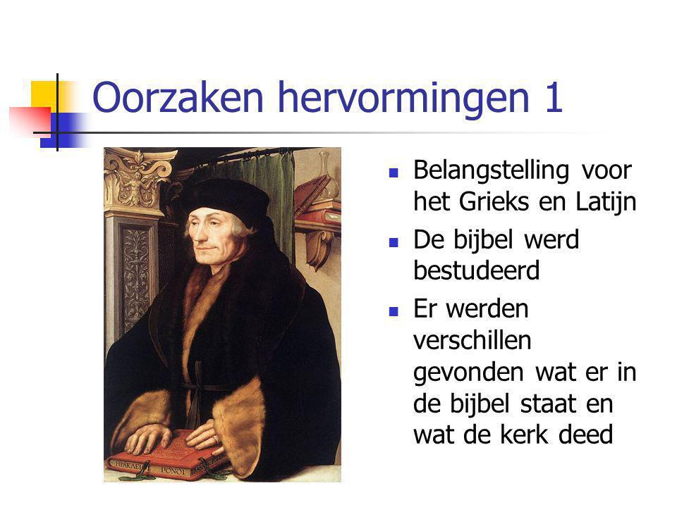 Oorzaken hervormingen 1 Belangstelling voor het Grieks en Latijn De bijbel werd bestudeerd Er werden verschillen gevonden wat er in de bijbel staat en wat de kerk deed