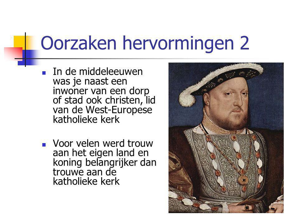 Oorzaken hervormingen 2 In de middeleeuwen was je naast een inwoner van een dorp of stad ook christen, lid van de West-Europese katholieke kerk Voor velen werd trouw aan het eigen land en koning belangrijker dan trouwe aan de katholieke kerk