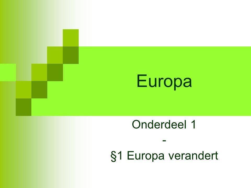 Europa Onderdeel 1 - §1 Europa verandert