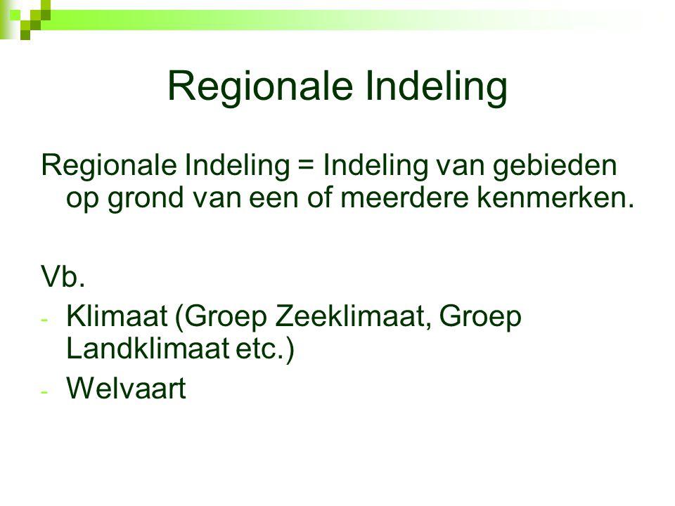 Regionale Indeling Regionale Indeling = Indeling van gebieden op grond van een of meerdere kenmerken.