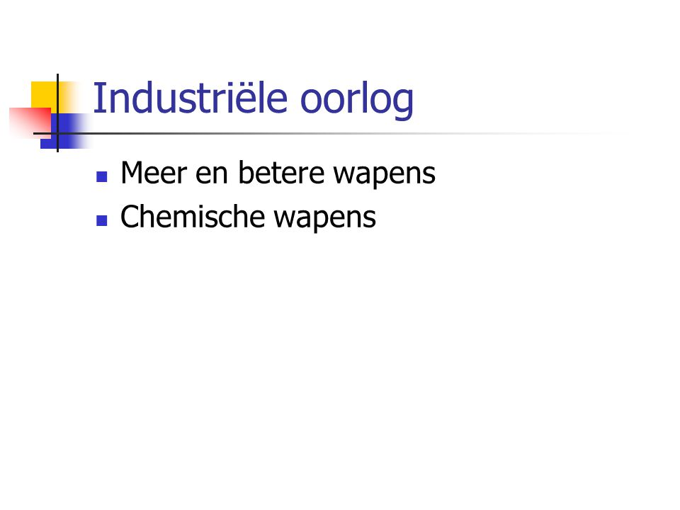 Industriële oorlog Meer en betere wapens Chemische wapens
