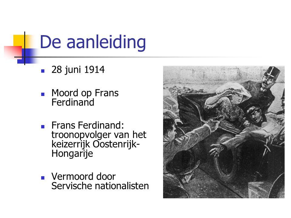 De aanleiding 28 juni 1914 Moord op Frans Ferdinand Frans Ferdinand: troonopvolger van het keizerrijk Oostenrijk- Hongarije Vermoord door Servische na