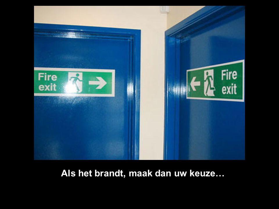 Als het brandt, maak dan uw keuze…