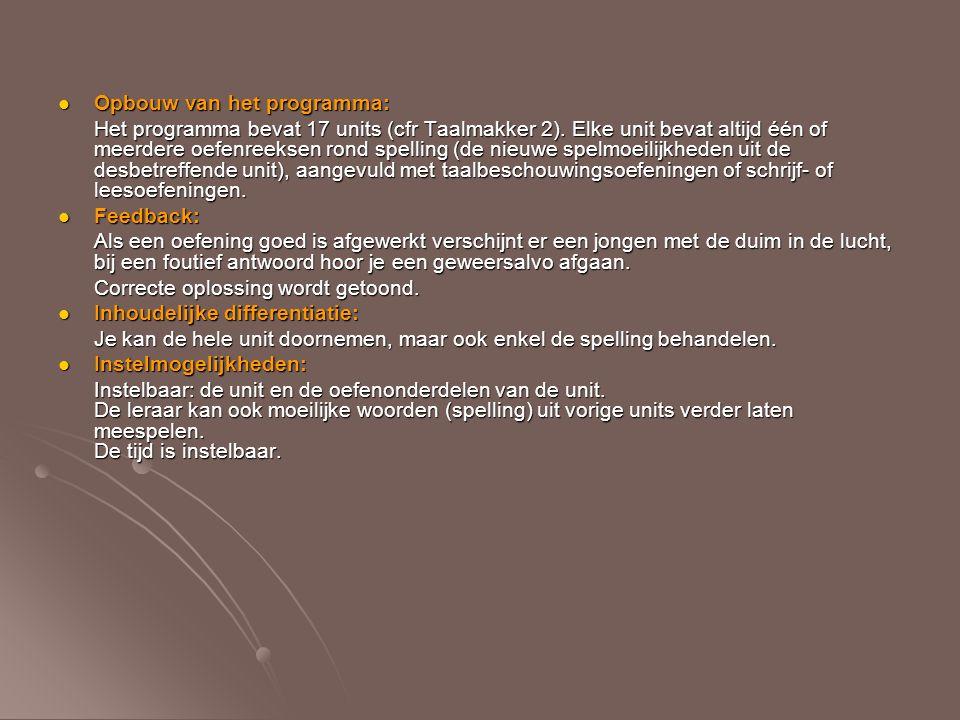 Opbouw van het programma: Opbouw van het programma: Het programma bevat 17 units (cfr Taalmakker 2). Elke unit bevat altijd één of meerdere oefenreeks