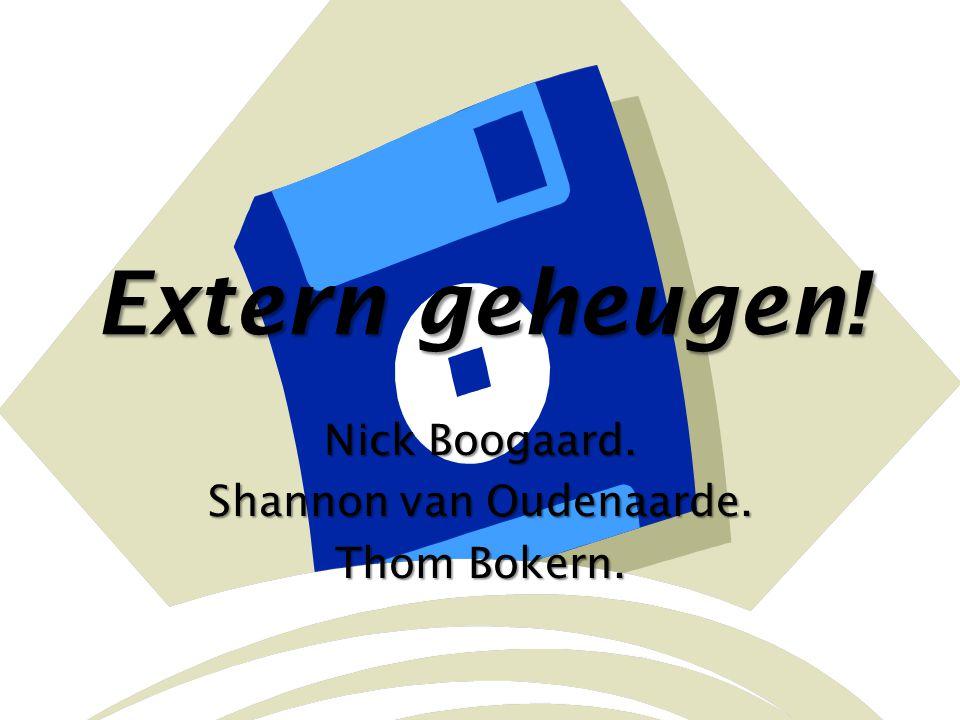 Extern geheugen! Nick Boogaard. Shannon van Oudenaarde. Thom Bokern.