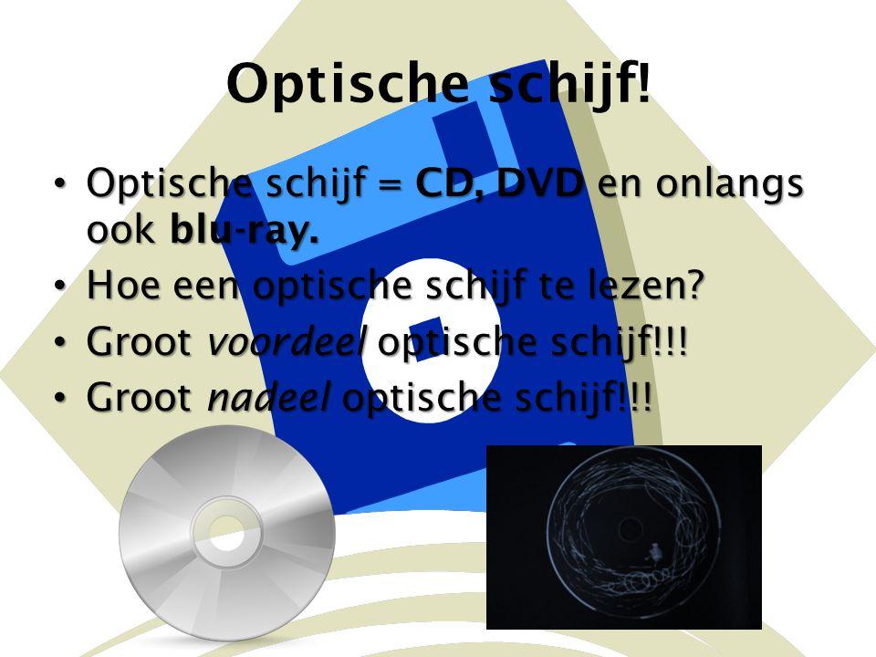 Optische schijf! Optische schijf = CD, DVD en onlangs ook blu-ray. Optische schijf = CD, DVD en onlangs ook blu-ray. Hoe een optische schijf te lezen?