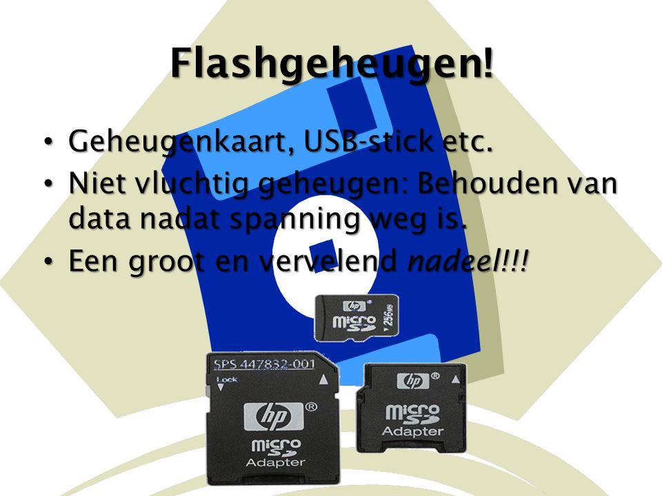 Flashgeheugen! Geheugenkaart, USB-stick etc. Geheugenkaart, USB-stick etc. Niet vluchtig geheugen: Behouden van data nadat spanning weg is. Niet vluch