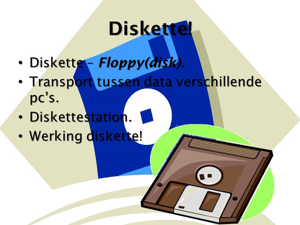 Diskette! Diskette – Floppy(disk). Transport tussen data verschillende pc's. Diskettestation. Werking diskette!