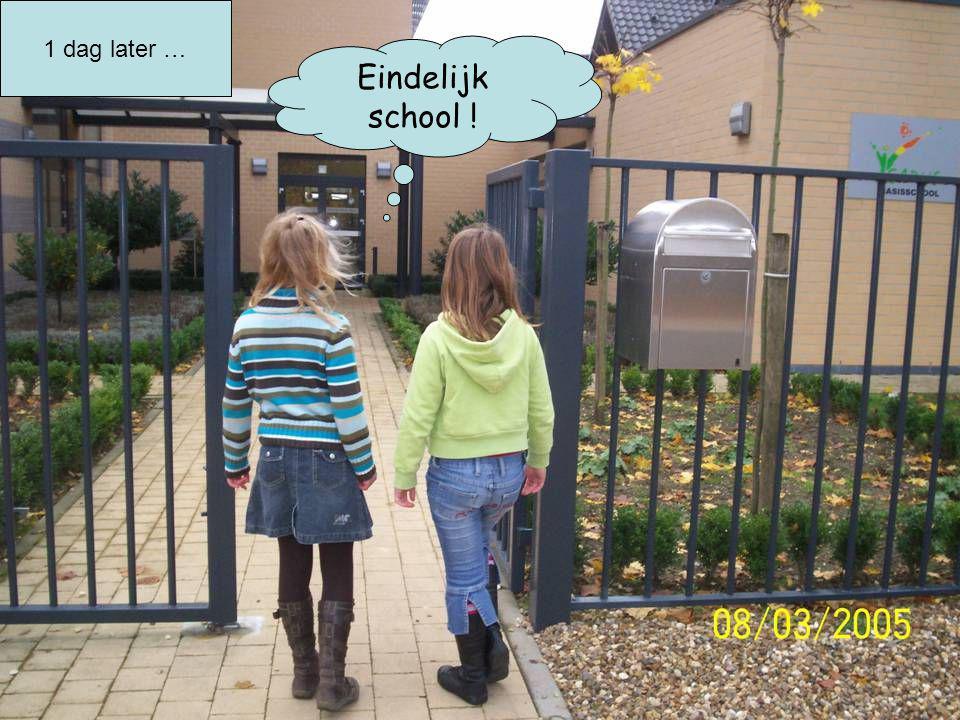 Eindelijk school ! 1 dag later …
