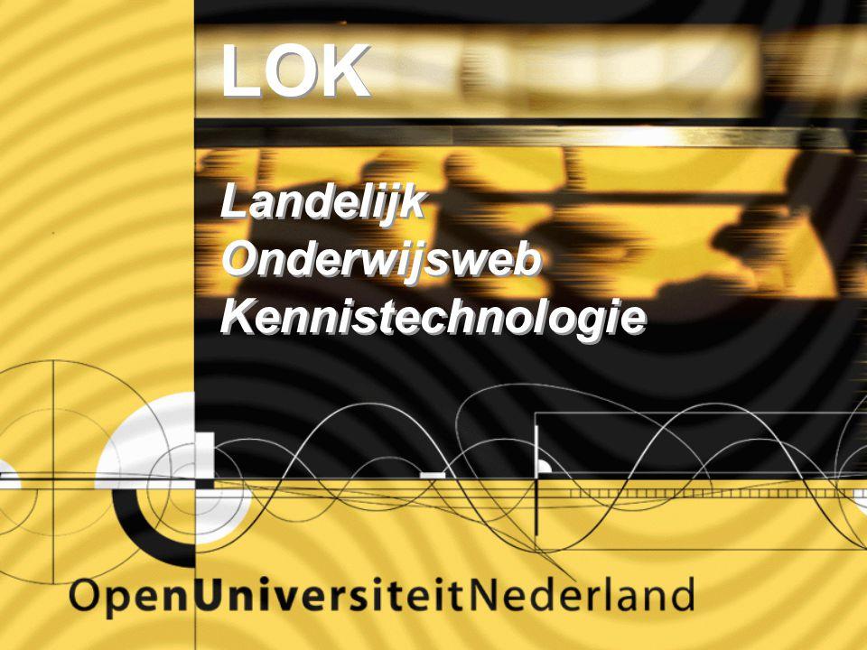 LOK Landelijk Onderwijsweb Kennistechnologie LOK Landelijk Onderwijsweb Kennistechnologie