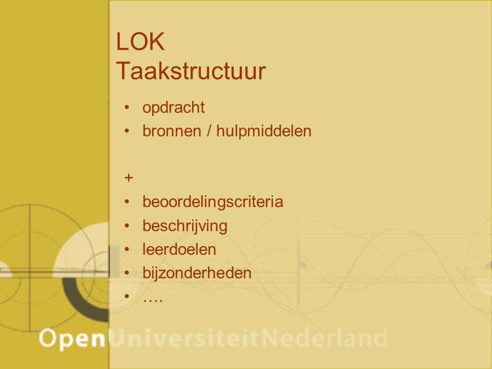 LOK Taakstructuur opdracht bronnen / hulpmiddelen + beoordelingscriteria beschrijving leerdoelen bijzonderheden ….