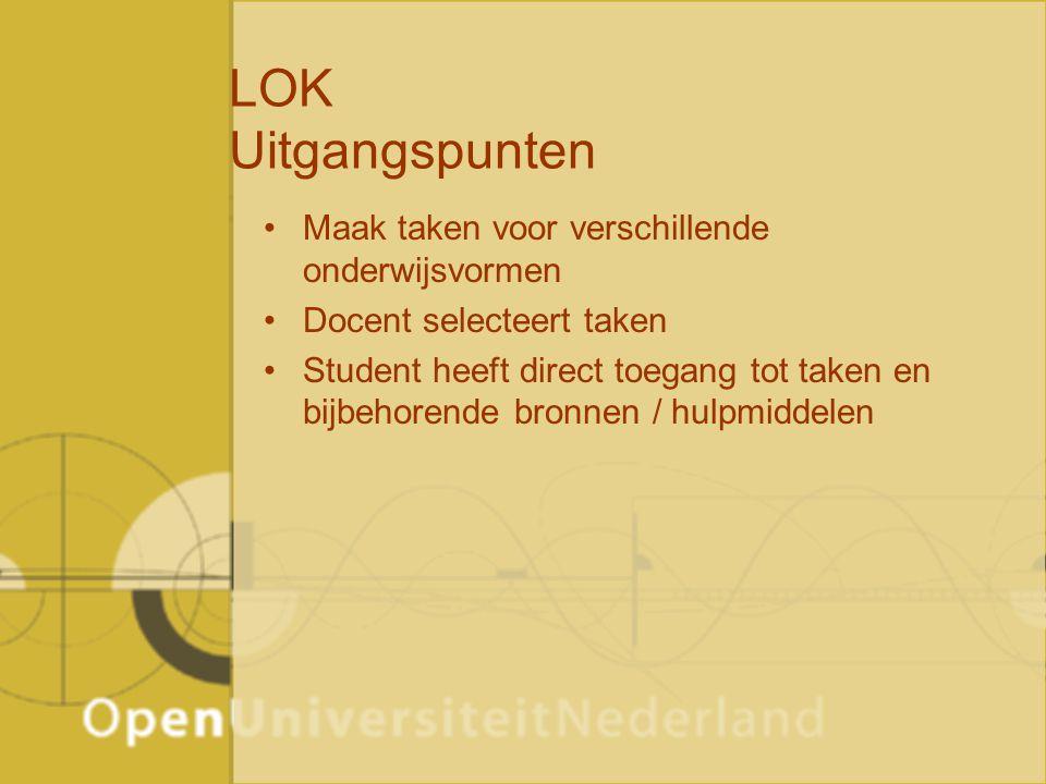 LOK Uitgangspunten Maak taken voor verschillende onderwijsvormen Docent selecteert taken Student heeft direct toegang tot taken en bijbehorende bronne