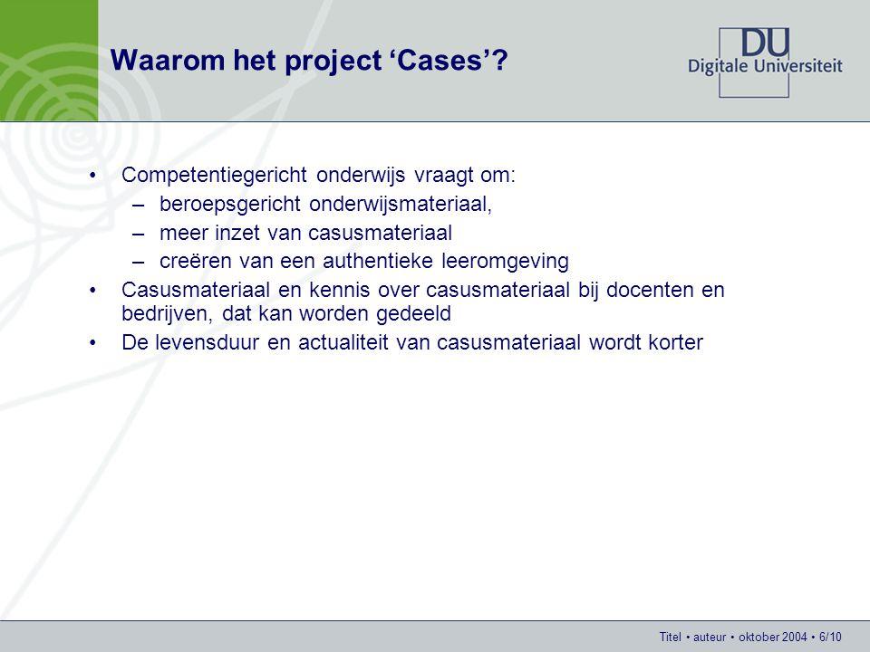 Titel auteur oktober 2004 6/10 Waarom het project 'Cases'? Competentiegericht onderwijs vraagt om: –beroepsgericht onderwijsmateriaal, –meer inzet van