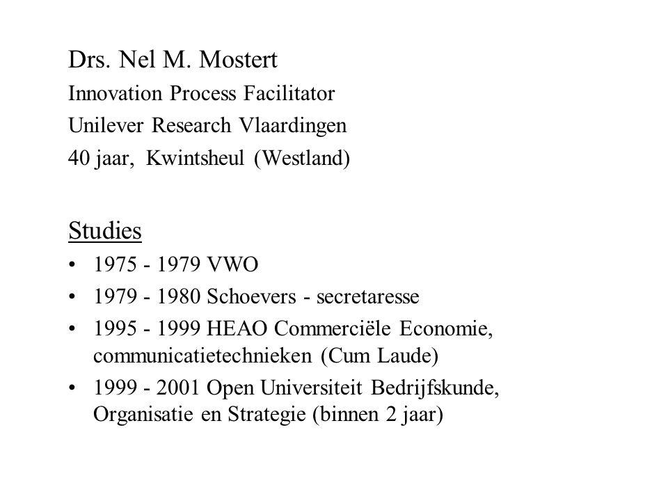 Drs. Nel M. Mostert Innovation Process Facilitator Unilever Research Vlaardingen 40 jaar, Kwintsheul (Westland) Studies 1975 - 1979 VWO 1979 - 1980 Sc