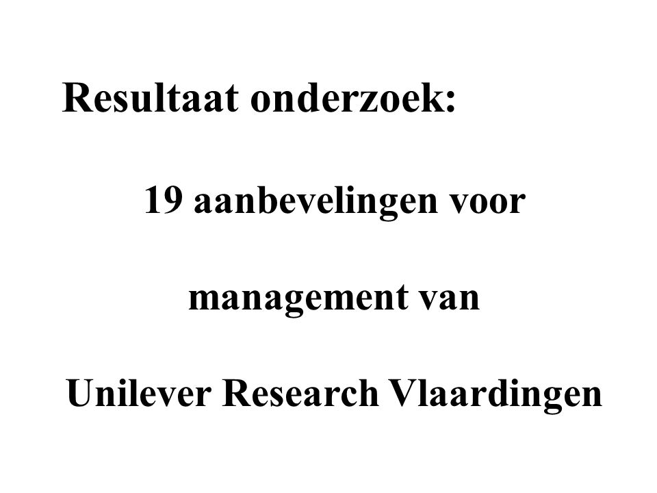 Resultaat onderzoek: 19 aanbevelingen voor management van Unilever Research Vlaardingen