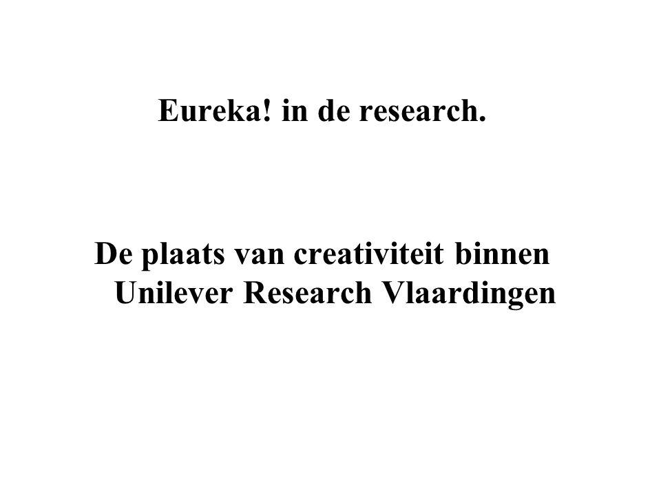 Eureka! in de research. De plaats van creativiteit binnen Unilever Research Vlaardingen