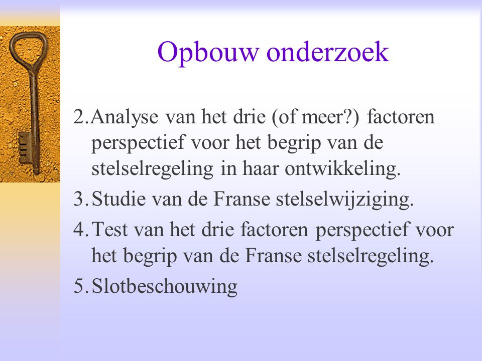 Opbouw onderzoek 2.Analyse van het drie (of meer?) factoren perspectief voor het begrip van de stelselregeling in haar ontwikkeling. 3.Studie van de F