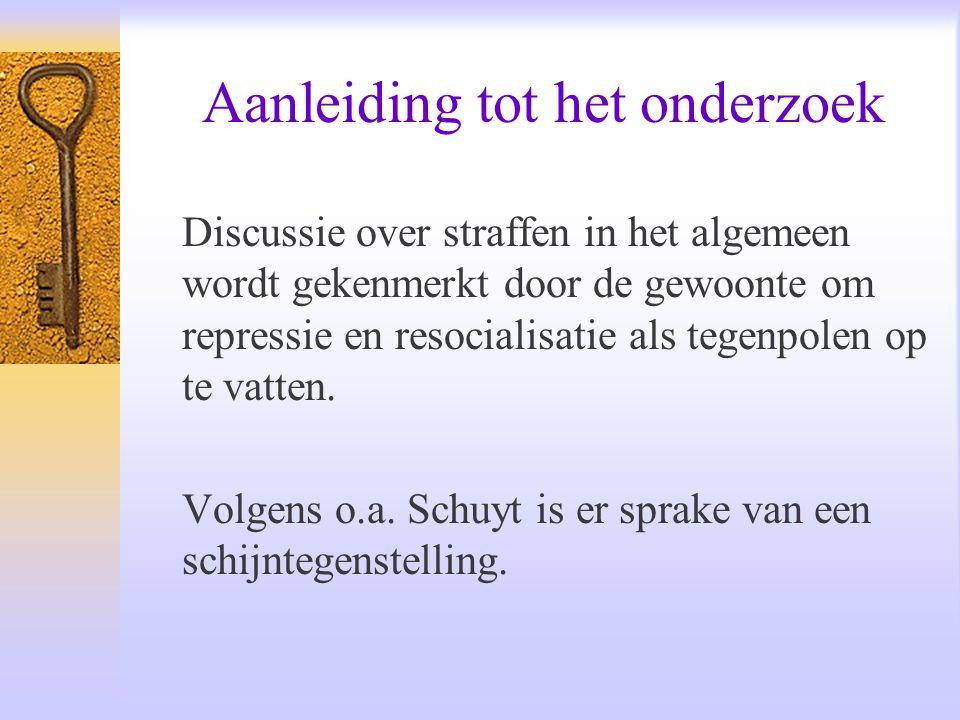 Aanleiding tot het onderzoek Discussie over straffen in het algemeen wordt gekenmerkt door de gewoonte om repressie en resocialisatie als tegenpolen o