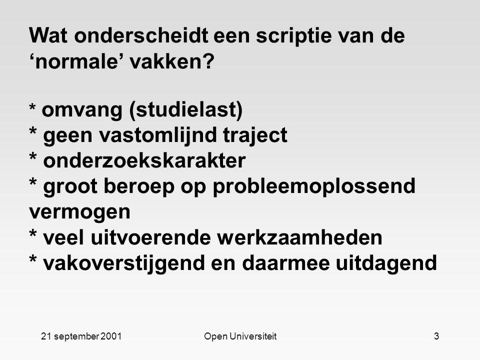 21 september 2001Open Universiteit3 Wat onderscheidt een scriptie van de 'normale' vakken? * omvang (studielast) * geen vastomlijnd traject * onderzoe