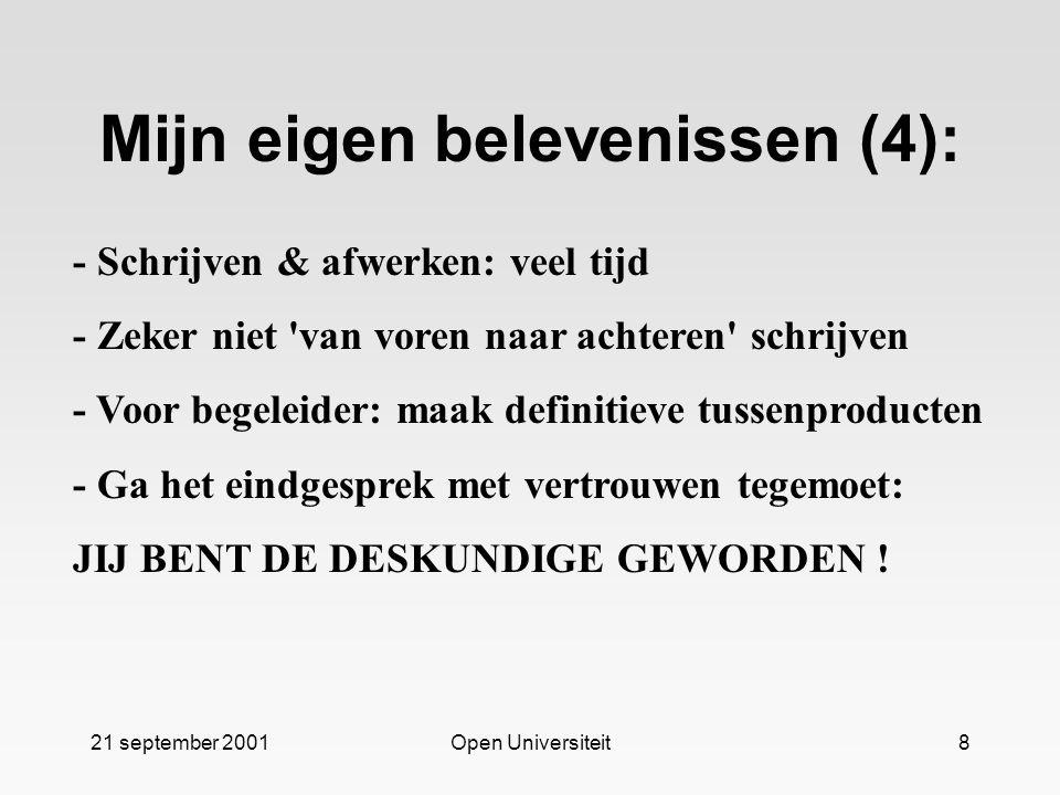 21 september 2001Open Universiteit8 Mijn eigen belevenissen (4): - Schrijven & afwerken: veel tijd - Zeker niet 'van voren naar achteren' schrijven -