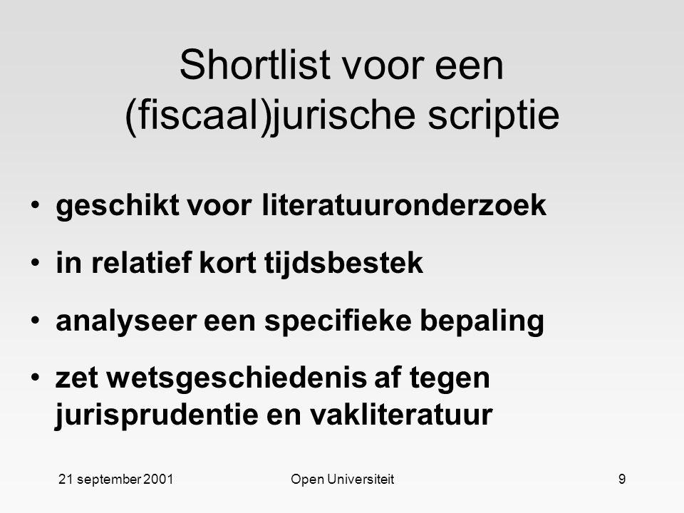 21 september 2001Open Universiteit9 Shortlist voor een (fiscaal)jurische scriptie geschikt voor literatuuronderzoek in relatief kort tijdsbestek analy