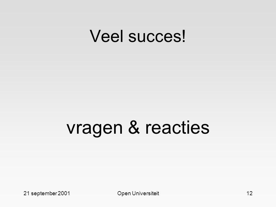21 september 2001Open Universiteit12 Veel succes! vragen & reacties
