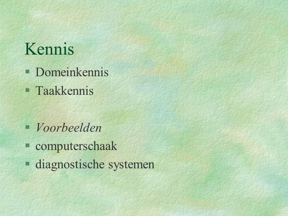 Kennis §Domeinkennis §Taakkennis §Voorbeelden §computerschaak §diagnostische systemen