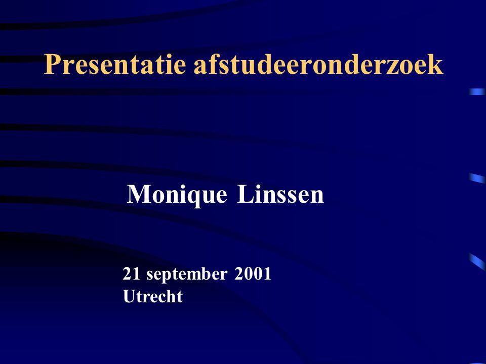 Presentatie afstudeeronderzoek Monique Linssen 21 september 2001 Utrecht