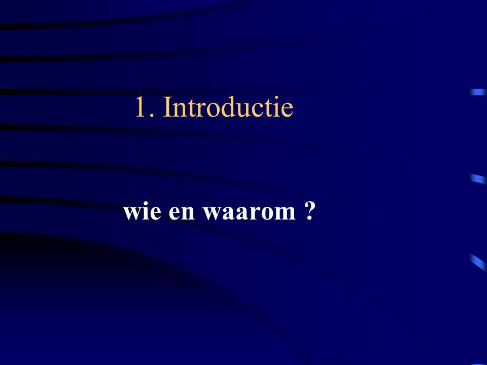 1. Introductie wie en waarom ?