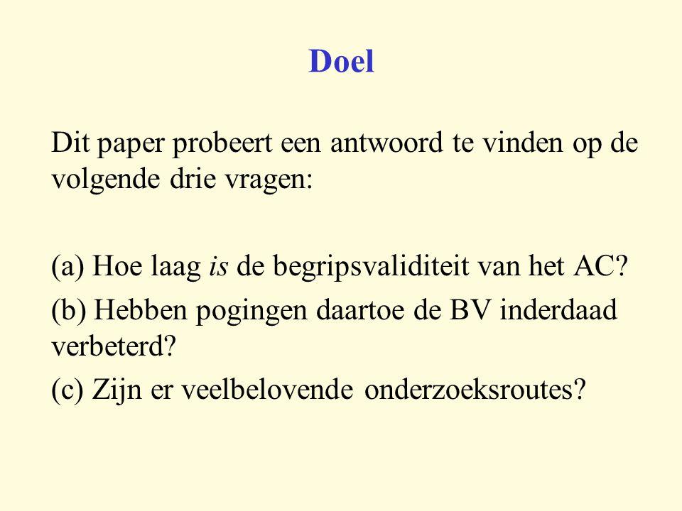 Doel Dit paper probeert een antwoord te vinden op de volgende drie vragen: (a) Hoe laag is de begripsvaliditeit van het AC.