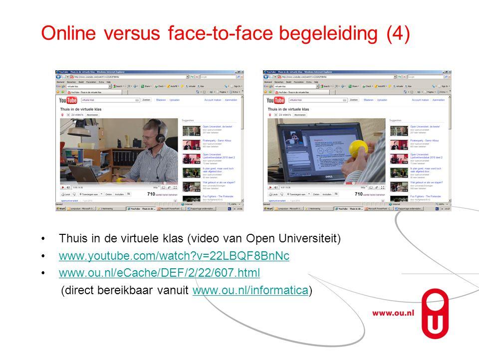 Online versus face-to-face begeleiding (4) Thuis in de virtuele klas (video van Open Universiteit) www.youtube.com/watch?v=22LBQF8BnNc www.ou.nl/eCache/DEF/2/22/607.html (direct bereikbaar vanuit www.ou.nl/informatica)www.ou.nl/informatica