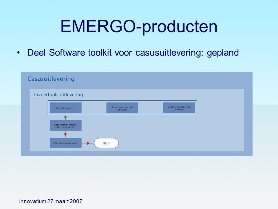 EMERGO-producten Deel Software toolkit voor casusuitlevering: gepland Innovatium 27 maart 2007