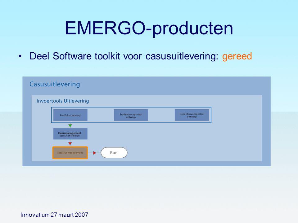 EMERGO-producten Innovatium 27 maart 2007 Deel Software toolkit voor casusuitlevering: gereed