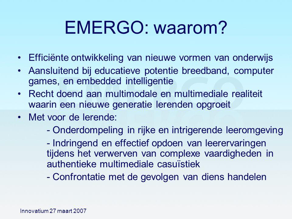 EMERGO: waarom? Efficiënte ontwikkeling van nieuwe vormen van onderwijs Aansluitend bij educatieve potentie breedband, computer games, en embedded int