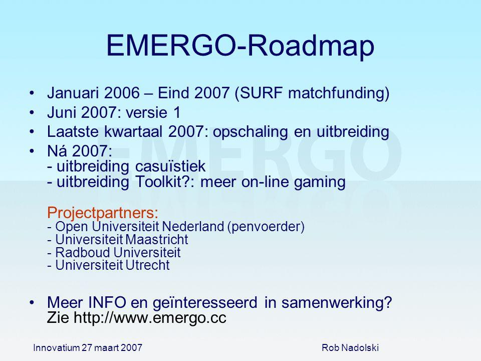 EMERGO-Roadmap Januari 2006 – Eind 2007 (SURF matchfunding) Juni 2007: versie 1 Laatste kwartaal 2007: opschaling en uitbreiding Ná 2007: - uitbreidin