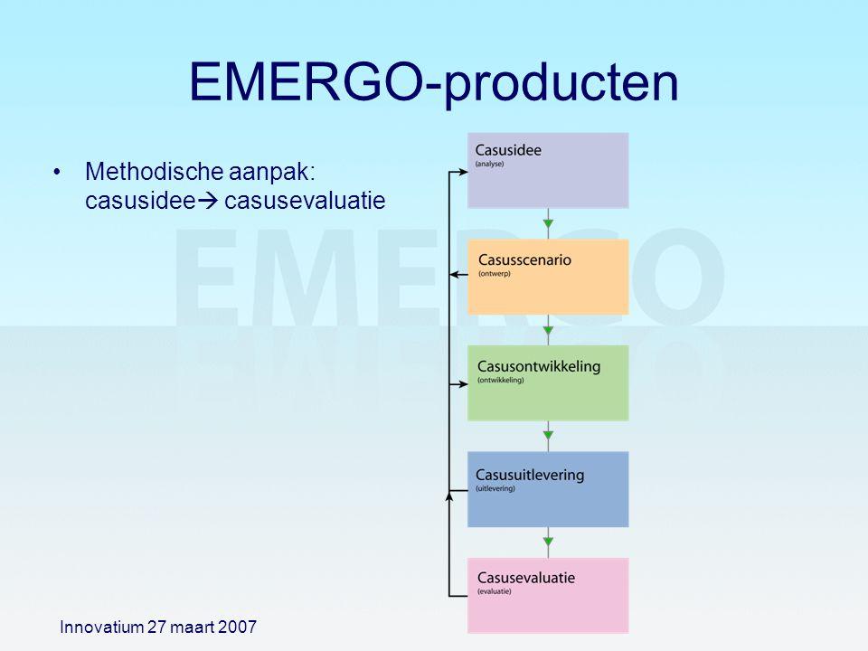 EMERGO-producten Methodische aanpak: casusidee  casusevaluatie Innovatium 27 maart 2007