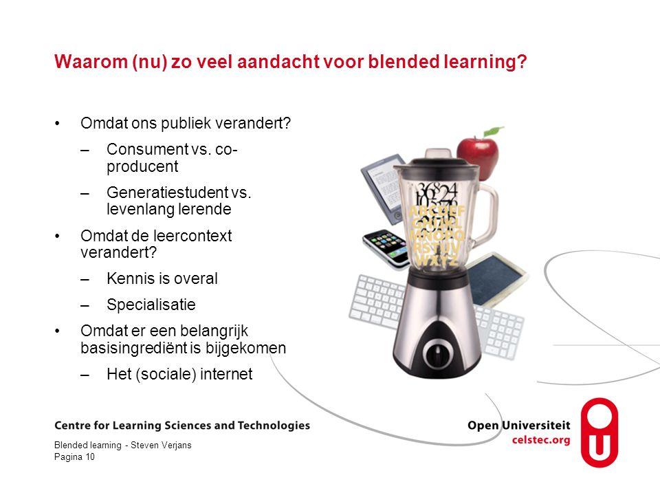 Blended learning - Steven Verjans Pagina 10 Waarom (nu) zo veel aandacht voor blended learning.