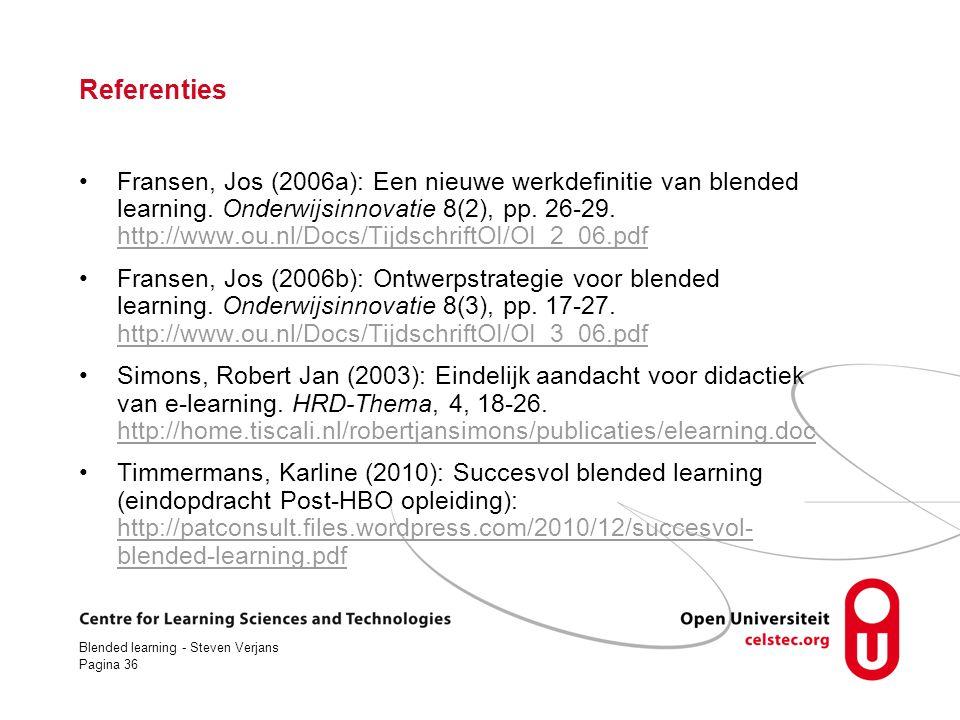 Blended learning - Steven Verjans Pagina 36 Referenties Fransen, Jos (2006a): Een nieuwe werkdefinitie van blended learning.