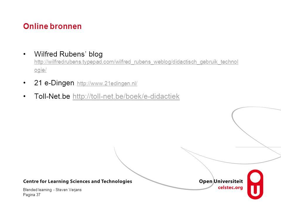 Blended learning - Steven Verjans Pagina 37 Online bronnen Wilfred Rubens' blog http://wilfredrubens.typepad.com/wilfred_rubens_weblog/didactisch_gebruik_technol ogie/ http://wilfredrubens.typepad.com/wilfred_rubens_weblog/didactisch_gebruik_technol ogie/ 21 e-Dingen http://www.21edingen.nl/ http://www.21edingen.nl/ Toll-Net.be http://toll-net.be/boek/e-didactiekhttp://toll-net.be/boek/e-didactiek