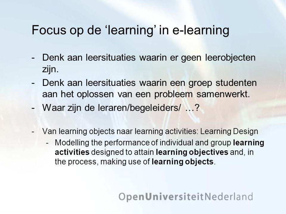 Focus op de 'learning' in e-learning Denk aan leersituaties waarin er geen leerobjecten zijn.
