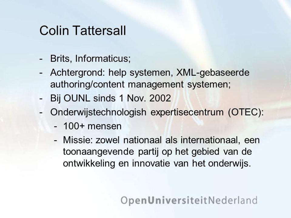 Colin Tattersall Brits, Informaticus; Achtergrond: help systemen, XML-gebaseerde authoring/content management systemen; Bij OUNL sinds 1 Nov.