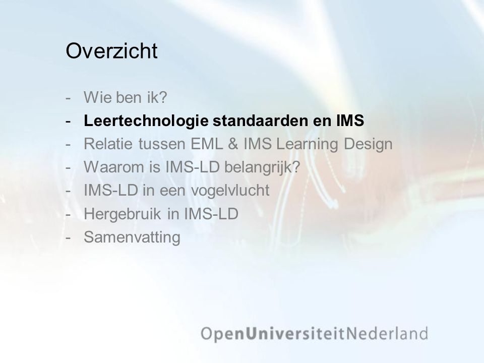 Terugkijken op IMS-LD concepten ­People act in different roles ­Studenten en begeleider ­working towards certain objectives ­Het begrijpen van leertechnologie standaarden ­by performing learning and/or support activities ­Vragen beantwoorden, bediscussiëren, lezen, … ­within an environment, consisting of learning objects and services used in the performance of the activities.