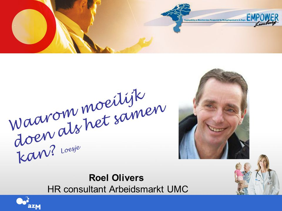 Roel Olivers HR consultant Arbeidsmarkt UMC Waarom moeilijk doen als het samen kan? Loesje