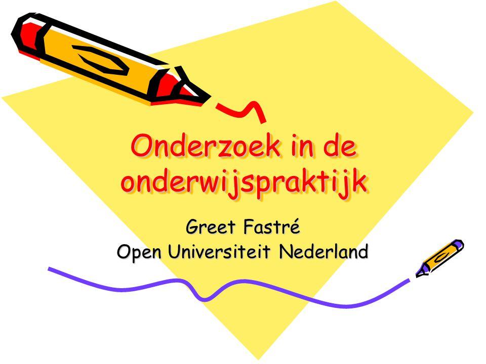 Onderzoek in de onderwijspraktijk Greet Fastré Open Universiteit Nederland